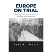 Europe on Trial: The Story of Collaboration, Resistance, and Retribution during World War II by Norman Naimark, Istvan Deak (Paperback, 2015)
