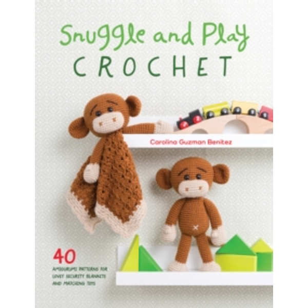 Snuggle and Play Crochet : 40 amigurumi patterns for lovey security blankets and matching toys