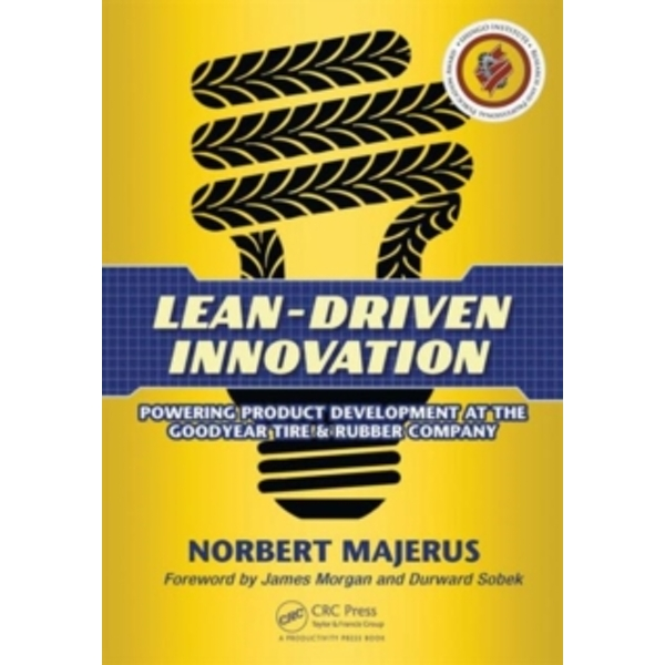 Lean-Driven Innovation : Powering Product Development at The Goodyear Tire & Rubber Company