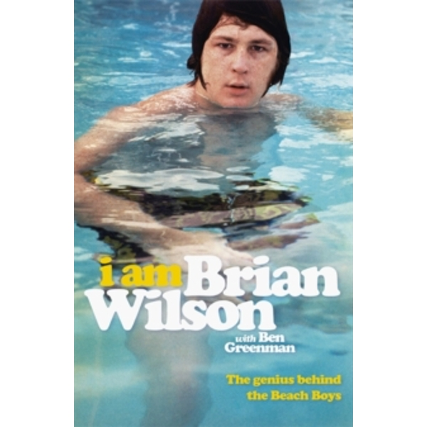 I Am Brian Wilson : The genius behind the Beach Boys