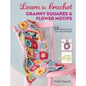 Learn to Crochet Granny Squares and Flower Motifs : 25 Projects to Get You Started