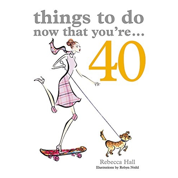 Things to Do Now That You're 40 by Rebecca Hall (Paperback, 2005)