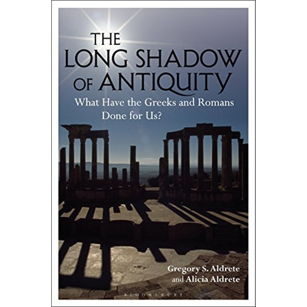 The Long Shadow of Antiquity What Have the Greeks and Romans Done for Us? Paperback / softback 2019