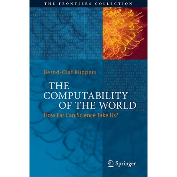 The Computability of the World How Far Can Science Take Us? Hardback 2017