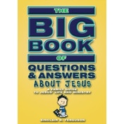 Big Book of Questions & Answers About Jesus : A Family Guide to Jesus' life and ministry
