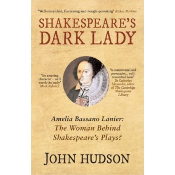 Shakespeare's Dark Lady : Amelia Bassano Lanier the woman behind Shakespeare's plays?
