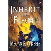 Inherit the Flame by Megan E. O'Keefe (Paperback, 2017)