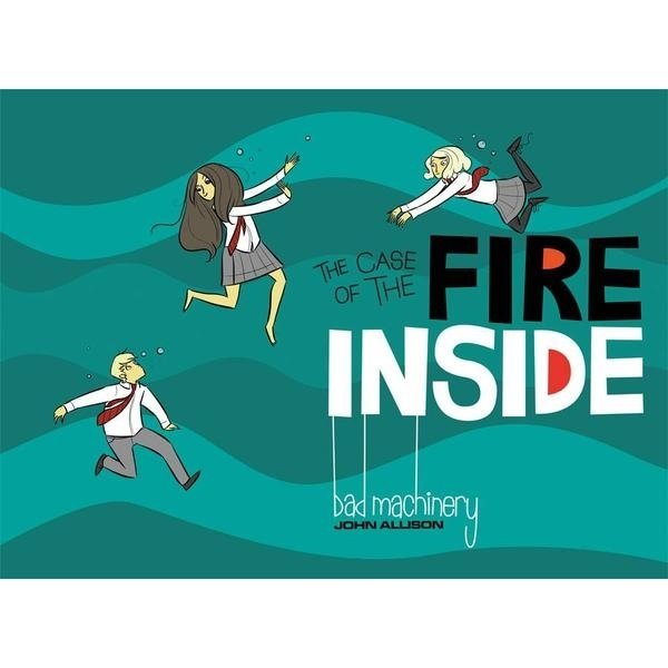 Bad Machinery Volume 5: Case Of The Fire Inside