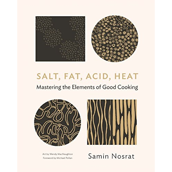 Salt, Fat, Acid, Heat: Mastering the Elements of Good Cooking by Samin Nosrat (2017, Hardback)