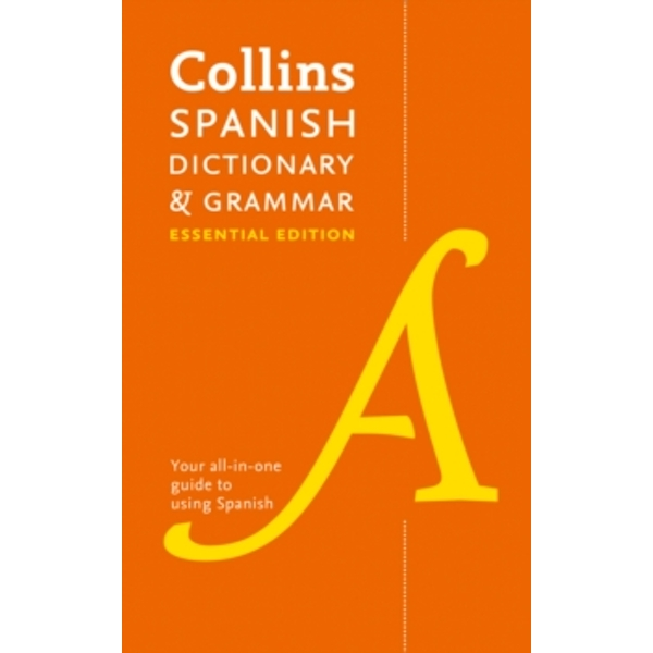 Collins Spanish Dictionary and Grammar Essential Edition : Two Books in One