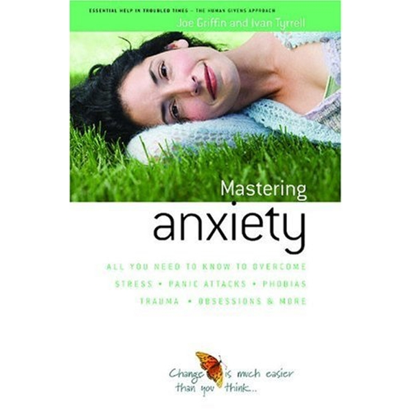 How to Master Anxiety: All You Need to Know to Overcome Stress, Panic Attacks, Trauma, Phobias, Obsessions and More by Ivan Tyrrell, Joe Griffin (Paperback, 2006)