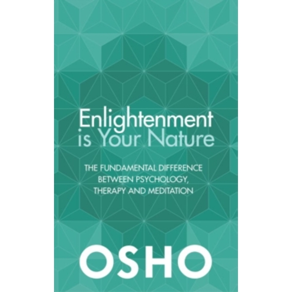 Enlightenment is Your Nature : The Fundamental Difference Between Psychology, Therapy and Meditation