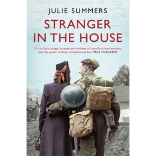 Stranger in the House: Women's Stories of Men Returning from the Second World War by Julie Summers (Paperback, 2009)