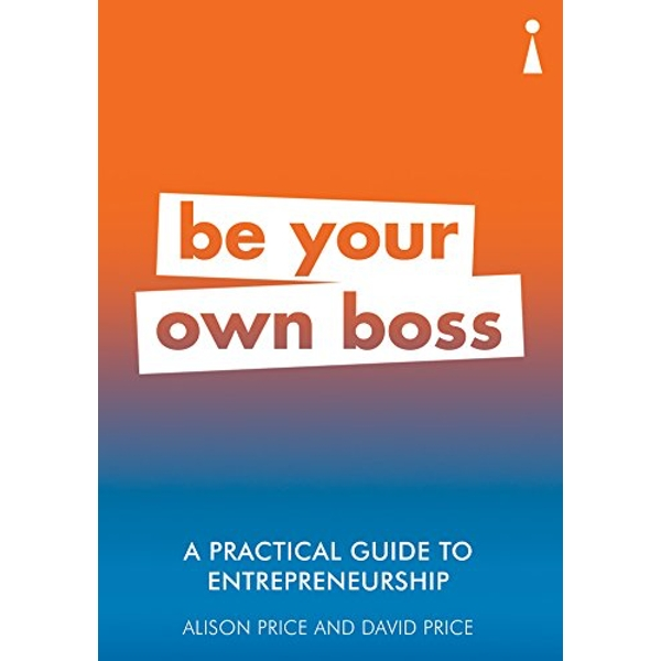 A Practical Guide to Entrepreneurship Be Your Own Boss Paperback / softback 2018