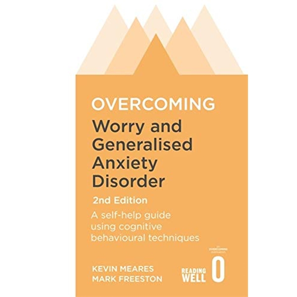 Overcoming Worry and Generalised Anxiety Disorder, 2nd Edition by Kevin Meares, Mark Freeston (Paperback, 2015)
