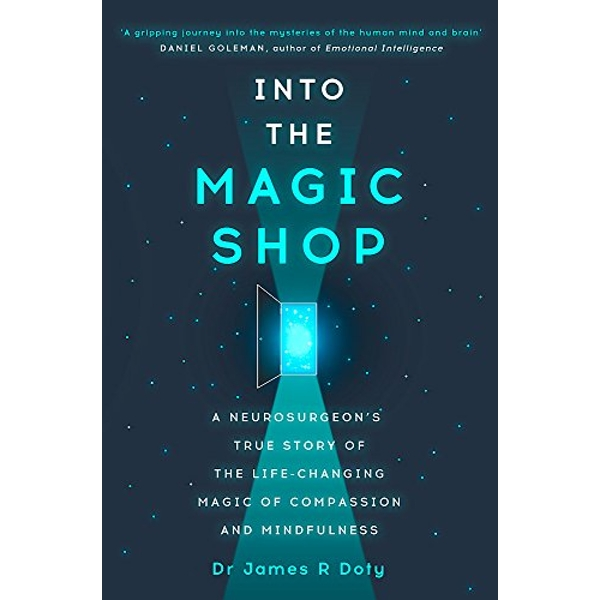 Into the Magic Shop: A neurosurgeon's true story of the life-changing magic of compassion and mindfulness by Dr. James R. Doty (Paperback, 2016)