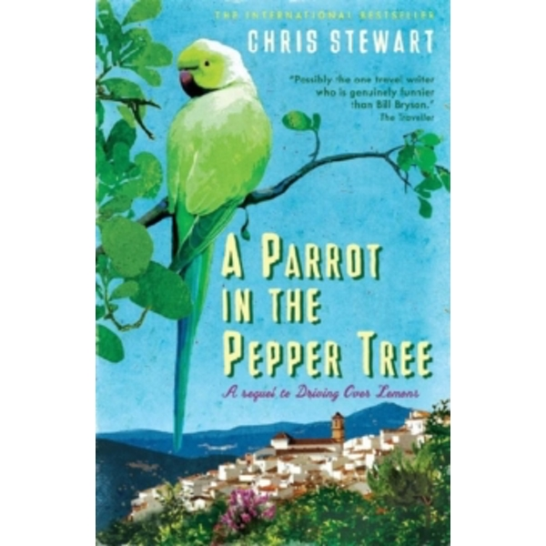 A Parrot in the Pepper Tree : A Sequel to Driving over Lemons