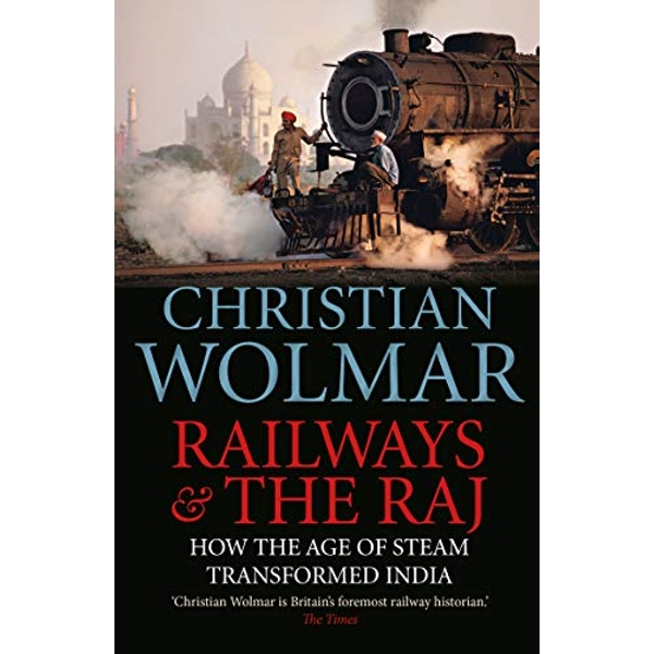 Railways and The Raj How the Age of Steam Transformed India Paperback / softback 2018