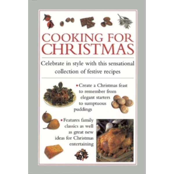 Cooking for Christmas : Celebrate in Style with This Sensational Collection of Festive Recipes