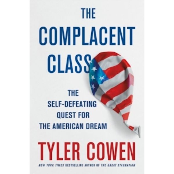 The Complacent Class by Tyler Cowen (Hardback, 2017)