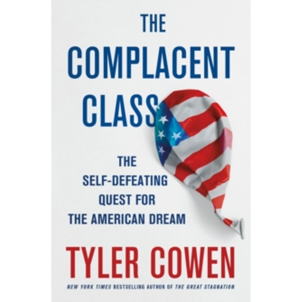 The Complacent Class : The Self-Defeating Quest for the American Dream