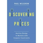 Discovering Prices: Auction Design in Markets with Complex Constraints by Paul Milgrom (Hardback, 2017)