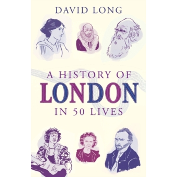 A History of London in 50 Lives by David Long (Paperback, 2015)