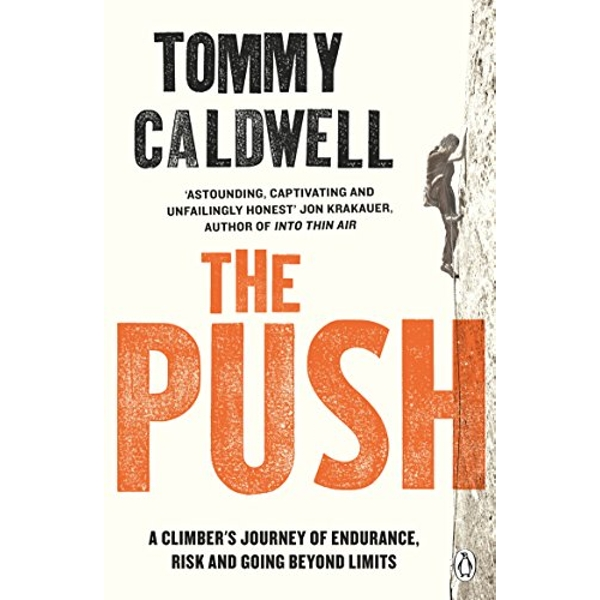 The Push: A Climber's Journey of Endurance, Risk and Going Beyond Limits to Climb the Dawn Wall by Tommy Caldwell (2018, Paperback)