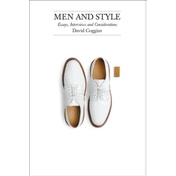 Men and Style: Essays,Interviews, and Considerations : Notes on Men and Style