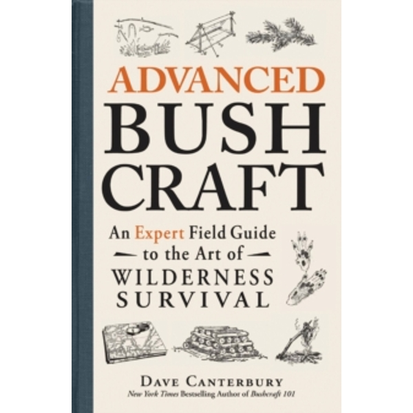 Advanced Bushcraft : An Expert Field Guide to the Art of Wilderness Survival