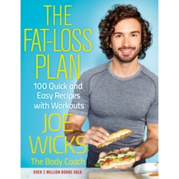 The Fat-Loss Plan : 100 Quick and Easy Recipes with Workouts