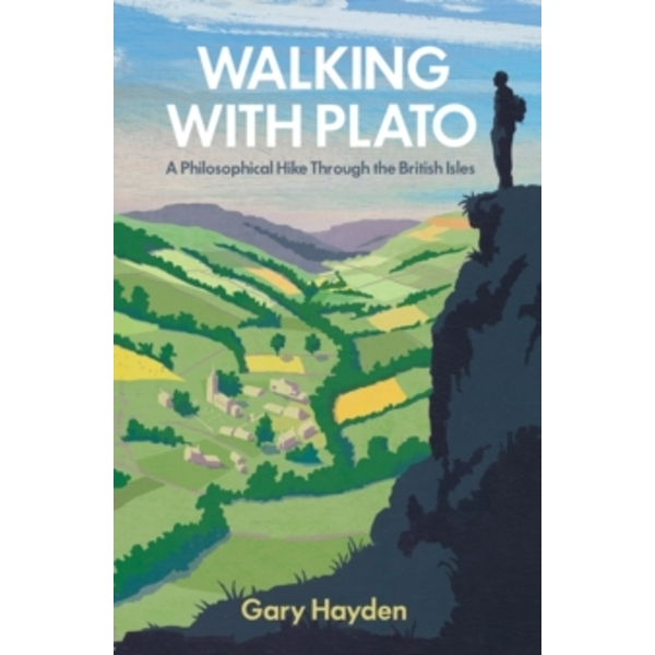 Walking with Plato : A Philosophical Hike Through the British Isles