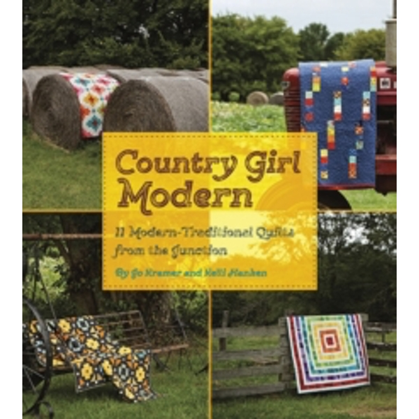 Country Girl Modern : 11 Modern Traditional Quilts from the Junction