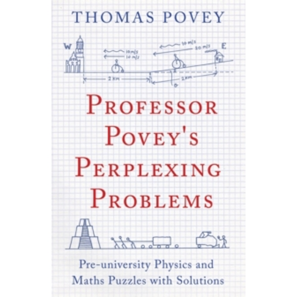 Professor Povey's Perplexing Problems: Pre-University Physics and Maths Puzzles with Solutions by Thomas Povey (Paperback, 2015)
