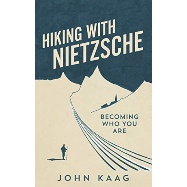 Hiking with Nietzsche Becoming Who You Are Hardback 2018