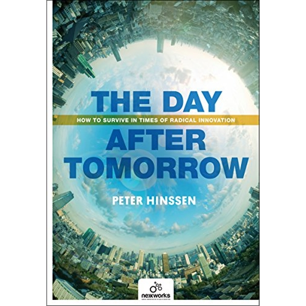 The Day After Tomorrow: How to Survive in Times of Radical Innovation by Peter Hinssen (Paperback, 2017)