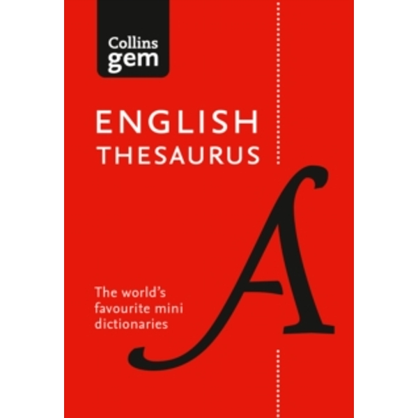 Collins English Thesaurus Gem Edition : 128,000 Synonyms and Antonyms in a Mini Format