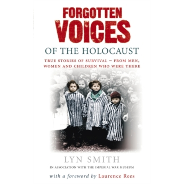Forgotten Voices of The Holocaust: A new history in the words of the men and women who survived by Lyn Smith (Paperback, 2006)