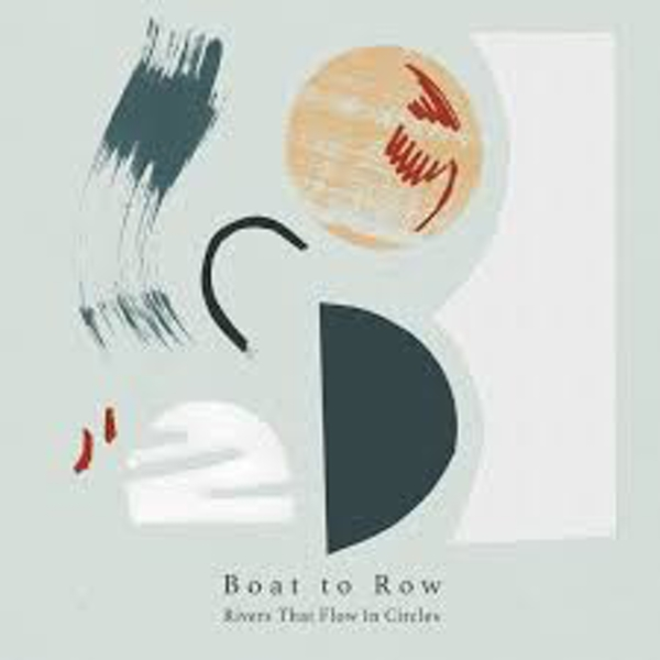 Boat To Row – Rivers That Flow In Circles Vinyl