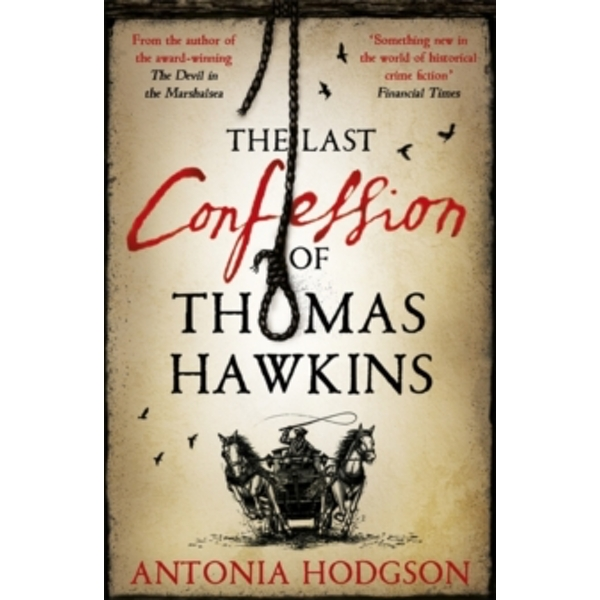The Last Confession of Thomas Hawkins: Thomas Hawkins Book 2 by Antonia Hodgson (Hardback, 2015)