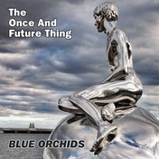 Blue Orchids - The Once and Future Thing CD