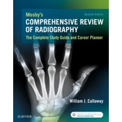 Mosby's Comprehensive Review of Radiography: The Complete Study Guide and Career Planner by William J. Callaway (Paperback, 2016)