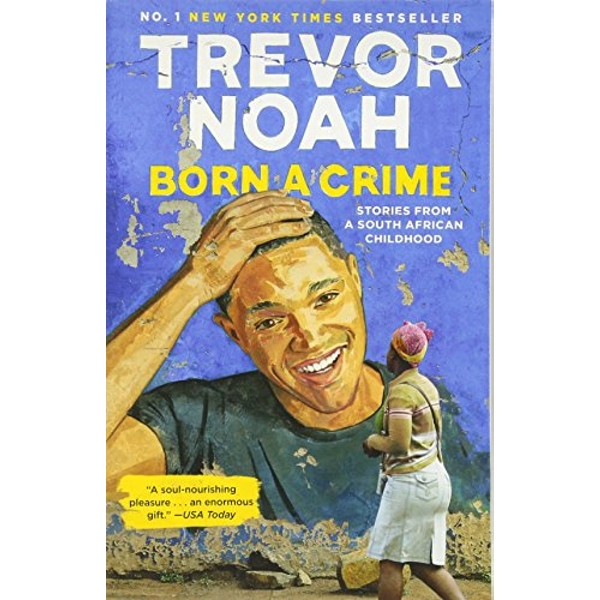 Born a Crime Stories from a South African Childhood Paperback 2017