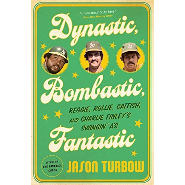 Dynastic, Bombastic, Fantastic Reggie, Rollie, Catfish, and Charlie Finley's Swingin' A's Paperback 2018