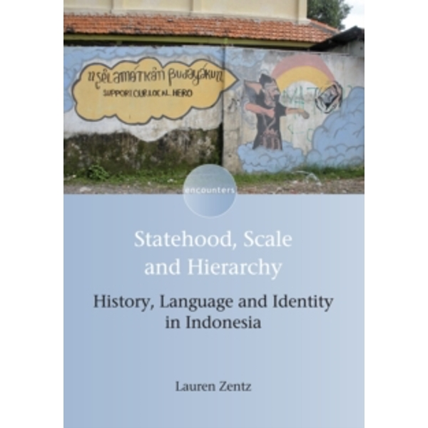 Statehood, Scale and Hierarchy : History, Language and Identity in Indonesia