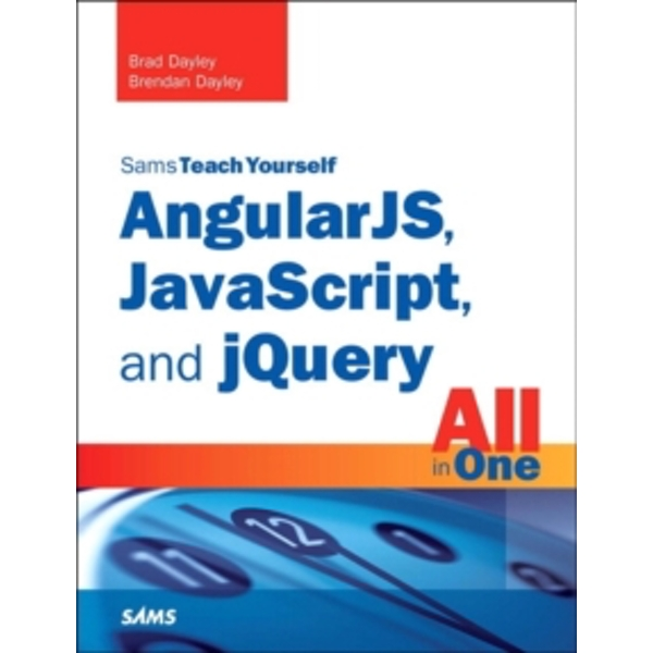 AngularJS, JavaScript, and jQuery All in One, Sams Teach Yourself by Brendan Dayley, Brad Dayley (Paperback, 2015)