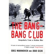 The Bang-Bang Club : Snapshots from a Hidden War