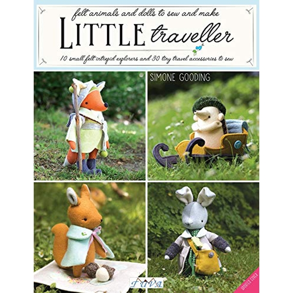 Little Traveller 10 Small Felt Intrepid Explorers and Over 30 Tiny Travel Accessories to Sew Paperback / softback 2018