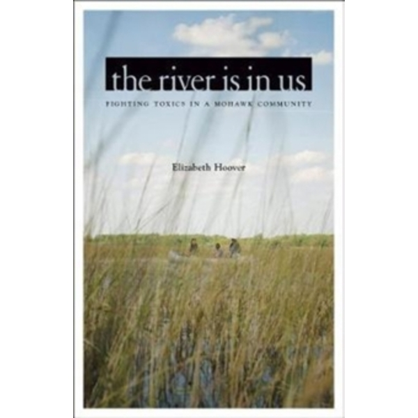 The River is in Us : Fighting Toxics in a Mohawk Community