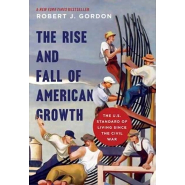 The Rise and Fall of American Growth : The U.S. Standard of Living since the Civil War